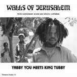 Walls Of Jerusalem (With Unreleased Mixes And Studio Outakes) - Yabby You Meets King Tubby