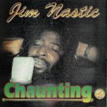 Chaunting  - Jim Nastic AKA Jim Brown