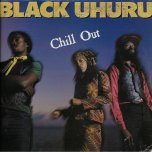 Chill Out - Black Uhuru