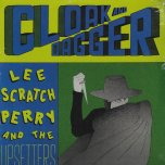 Cloak And Dagger - Lee Scratch Perry And The Upsetters