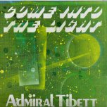 Come Into The Light  - Admiral Tibet