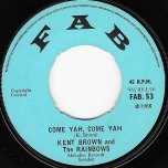 Come Yah Come Yah / When You Gonna Show Me How - Kent Brown And The Rainbows