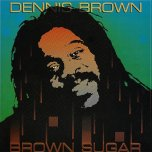 Brown Sugar - Dennis Brown