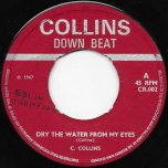 Dry The Water From My Eyes / I'm A Fool For You - Sir Collins / The Uniques