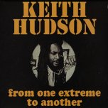 From One Extreme To Another - Keith Hudson