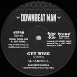 Get Wise / Ellie Roots - Al Campbell / Ras Elroy Bailey And The Downbeat Man Players
