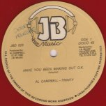 Have You Been Making Out OK / Dangerous (Ver) - Al Campbell and Trinity