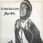 Its Hard To Be A Lover / Love Like Mine - Alton Ellis