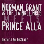 Justice / Justice Dub / Big Disgrace / Dub - Norman Grant And The Twinkle Brothers / Prince Alla