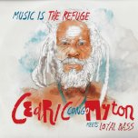 Music Is The Refuge - Cedric Myton Meets Loyal Bass