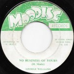 No Business Of Yours / Wha Do You So - George Williams / Count Sticky And The Rhythm Rulers