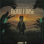 Now I Rise - Dre Island Feat / Popcaan / Chronixx / Jesse Royal