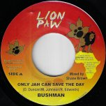 Only Jah Can Save The Day / Nine Eleven Instrumental - Bushman