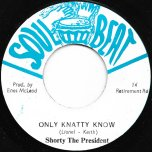 Only Knatty Know / Knatty Knatty Dub - Shorty The President / The Experience