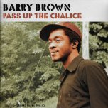 Pass Up The Chalice - Barry Brown