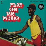 Play On Mr Music - Various..Carlton Jackson..The Silvertones..Jimmy Riley..The Upsetters..Mystic I