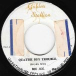Quattie Buy Trouble / Live And Learn - Big Joe / Delroy Wilson