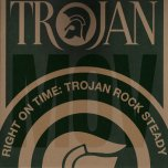 RIGHT ON TIME Trojan Rocksteady - Various..Joe White..Delroy Wilson..The Overtakers..Glen And Hopeton..Austin Faithful..The Gladiators