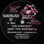 Roadblock Hardcore Mix / Curfew Mix / Soundman Mix - The Disciples Meets The Rootsman