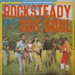 Rocksteady Got Soul - Various..Alton Ellis..The Heptones..Jackie Mittoo..Errol Dunkley..John Holt