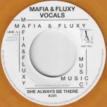 She Always Be There / Lift Up Riddim - Kofi / Mafia And Fluxy