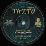 Slave Driver / Dougie In Fine Style / At All / Dub All - Jr Willow Wilson / Fred Locks / Dougie Conscious