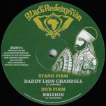 Stand Firm / Dub Firm / Call On Jah / Dub on jah - Daddy Lion Chandell / Brizion / Sista Kaya