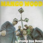 Stomp You Down - Mango Wood