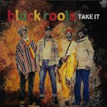 Take It  - Black Roots