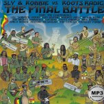 The Final Battle - Sly And Robbie Vs Roots Radics