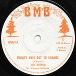 Things Have Got To Change / Ver - Val Brown / Gene Rondo