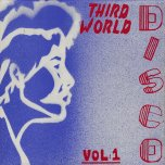 Third World Disco Vol 1 - Various..Leroy Smart..The Agrovators..U Brown..Cornel Campbell..Prince Jammy..Horace Andy