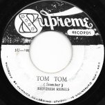 Tom Tom / Baby Why Ver - Rhythm Rebels / Dennis Alcapone