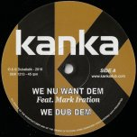 We Nu Want Dem / We Dub Dem / Time Has Come / Dub Has Come - Kanka Feat Mark Iration / Twan Tee