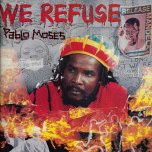 We Refuse - Pablo Moses