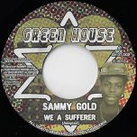 We A Sufferer / Rebel Dub - Sammy Gold
