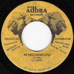 We Need More Love / Blackness In Dub - KC White / Brad And Ossie All Stars