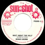 What About The Half / Ver - Dennis Brown / Soul Syndicate