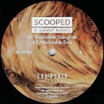 Worldwide Slaughter / Worldwide Dub / Dubbing Sun Remix / Gnischrew Remix - Scooped Feat Danny Ranks